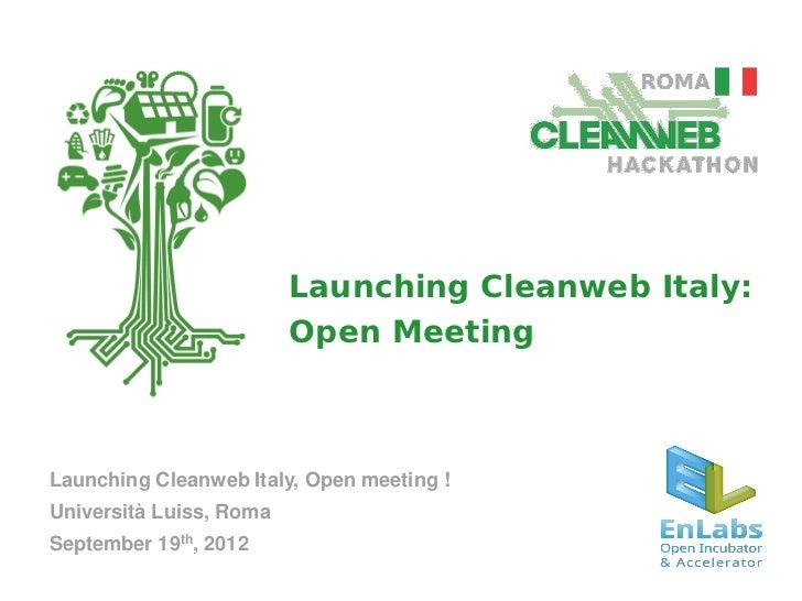 Launching Cleanweb Italy:                         Open MeetingLaunching Cleanweb Italy, Open meeting !Università Luiss, Ro...