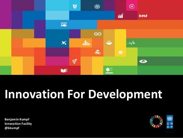Innovation For Development Benjamin Kumpf Innovation Facility @bkumpf