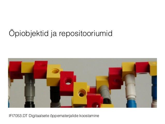 Õpiobjektid ja repositooriumid IFI7053.DT Digitaalsete õppematerjalide koostamine