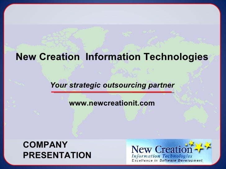 New Creation  Information Technologies Your strategic outsourcing partner www.newcreationit.com COMPANY  PRESENTATION