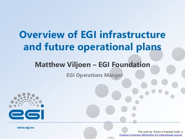 www.egi.eu This work by EGI.eu is licensed under a Creative Commons Attribution 4.0 International License. Overview of EGI...