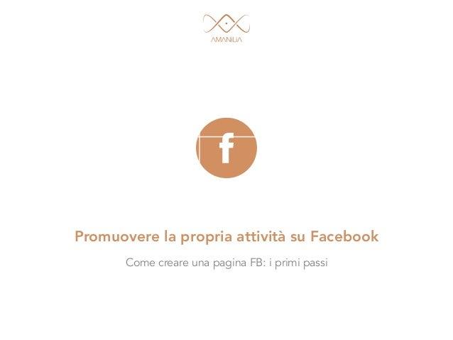Promuovere la propria attività su Facebook Come creare una pagina FB: i primi passi