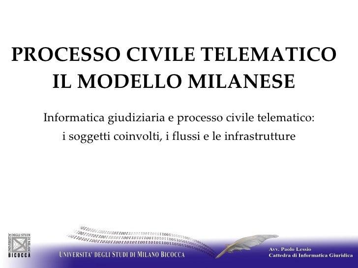 PROCESSO CIVILE TELEMATICO  IL MODELLO MILANESE   Informatica giudiziaria e processo civile telematico: i soggetti coinv...
