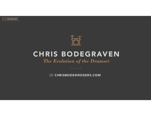 The Evolution of the Drumset CHRIS BODEGRAVEN 10.18 #PARISNORTH CHRISBODE@ROGERS.COM