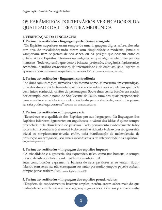 Organização: Osvaldo Camargo Brâscher 1 OS PARÂMETROS DOUTRINÁRIOS VERIFICADORES DA QUALIDADE DA LITERATURA MEDIÚNICA I. V...