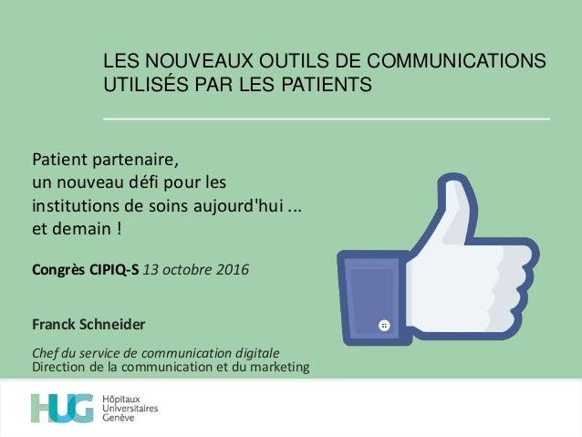 LES NOUVEAUX OUTILS DE COMMUNICATIONS UTILISÉS PAR LES PATIENTS Patient partenaire, un nouveau défi pour les institutions ...