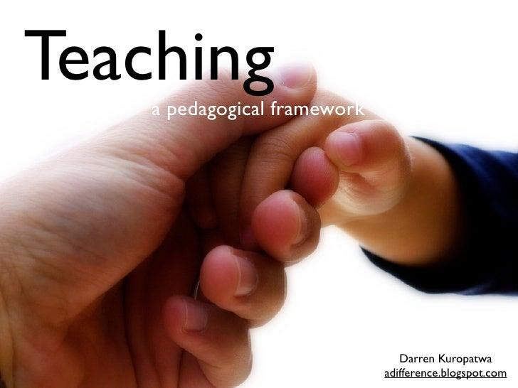 Teaching     a pedagogical framework                                      Darren Kuropatwa                               a...