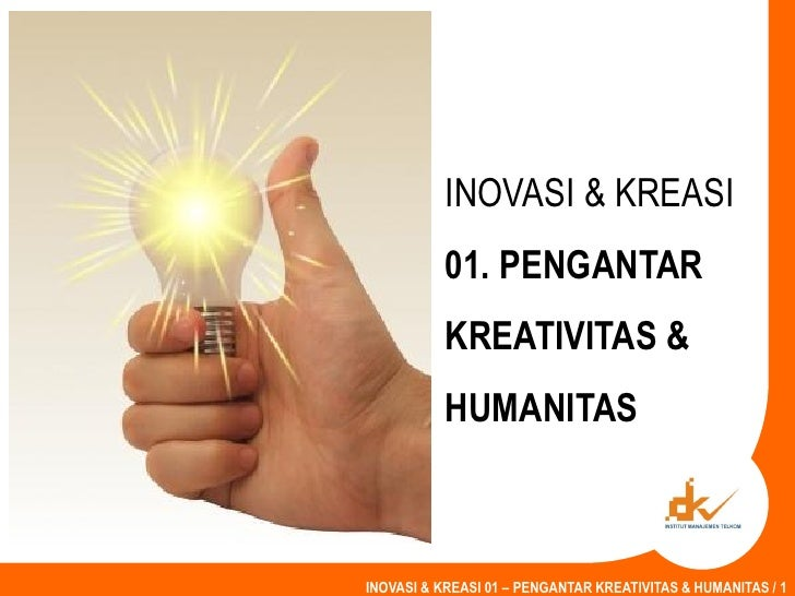 INOVASI & KREASI           01. PENGANTAR           KREATIVITAS &           HUMANITASINOVASI & KREASI 01 – PENGANTAR KREATI...