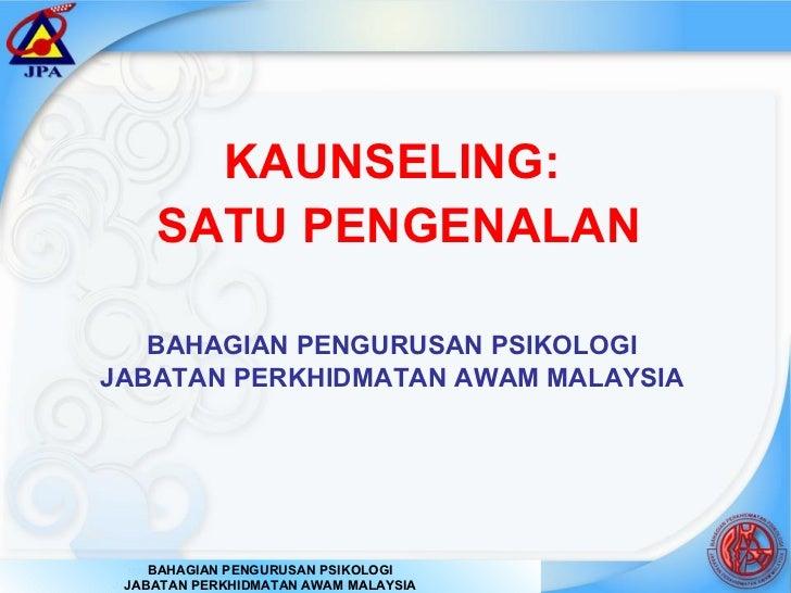 KAUNSELING:  SATU PENGENALAN BAHAGIAN PENGURUSAN PSIKOLOGI JABATAN PERKHIDMATAN AWAM MALAYSIA BAHAGIAN PENGURUSAN PSIKOLOG...