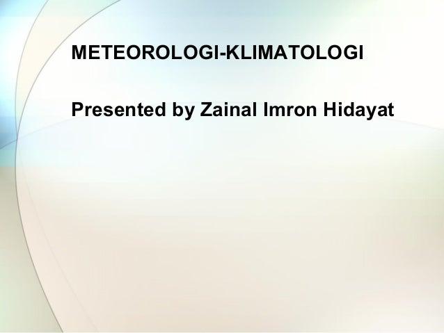 METEOROLOGI-KLIMATOLOGIPresented by Zainal Imron Hidayat