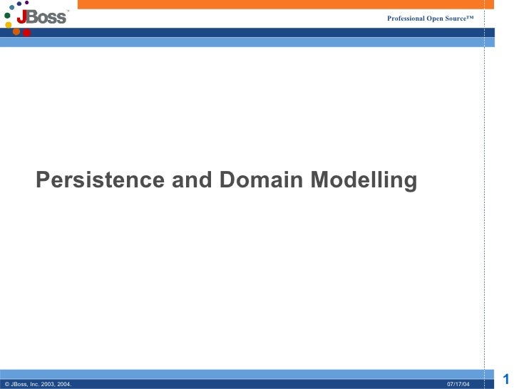 Professional Open Source™           Persistence and Domain Modelling© JBoss, Inc. 2003, 2004.                             ...