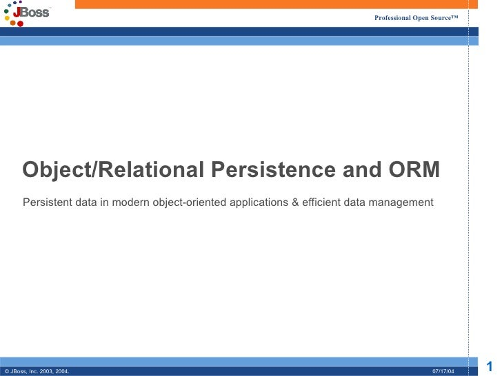 Object/Relational Persistence and ORM Persistent data in modern object-oriented applications & efficient data management