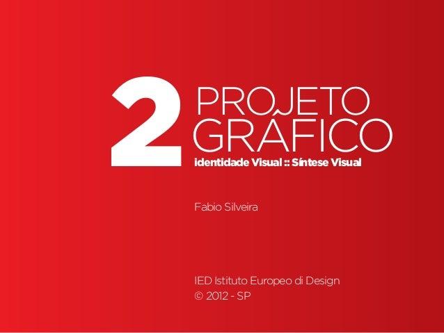 Projeto Gráfico • | IED | BR | SP | Fabio Silveira Design Gráfico1 gráfico2projeto identidade Visual :: Síntese Visual Fab...