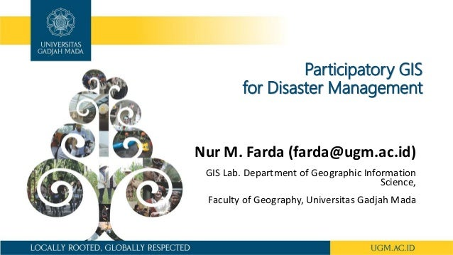 Participatory GIS for Disaster Management Nur M. Farda (farda@ugm.ac.id) GIS Lab. Department of Geographic Information Sci...
