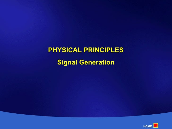 PHYSICAL PRINCIPLES Signal Generation