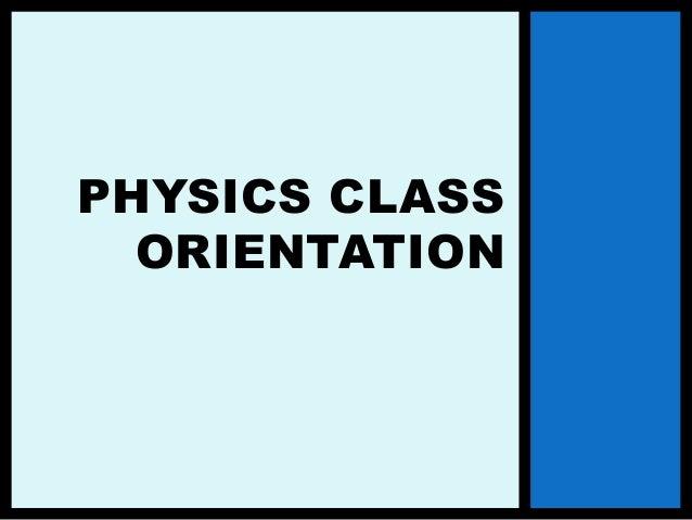 PHYSICS CLASS ORIENTATION