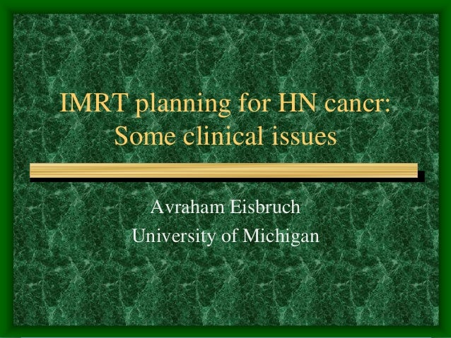 IMRT planning for HN cancr:   Some clinical issues      Avraham Eisbruch     University of Michigan