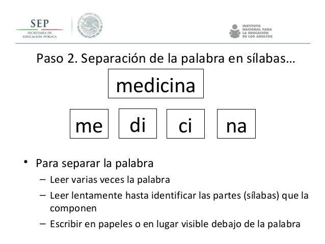 Paso 2. Separación de la palabra en sílabas… • Para separar la palabra – Leer varias veces la palabra – Leer lentamente ha...