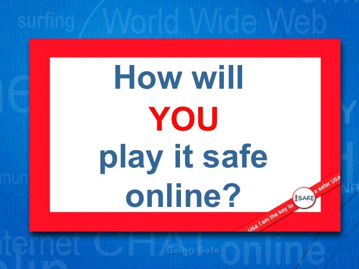 How will  play it safe online? YOU