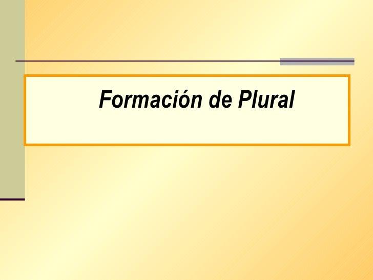 <ul><ul><li>Formación de Plural </li></ul></ul>Click aqui!