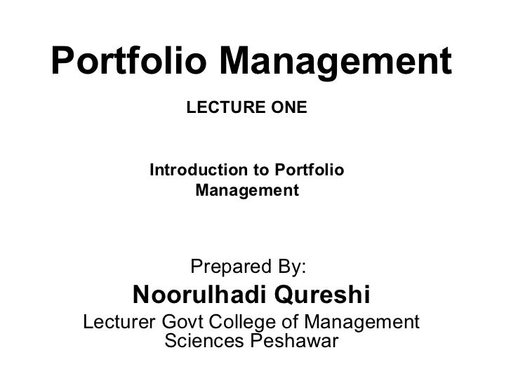 Portfolio Management           LECTURE ONE       Introduction to Portfolio             Management            Prepared By: ...