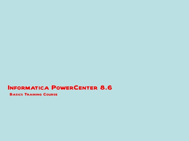 Informatica PowerCenter 8.6Basics Training Course