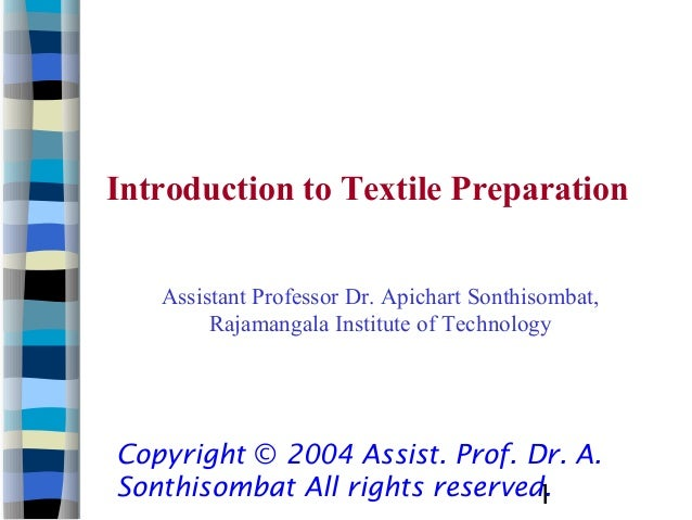 Introduction to Textile Preparation   Assistant Professor Dr. Apichart Sonthisombat,        Rajamangala Institute of Techn...