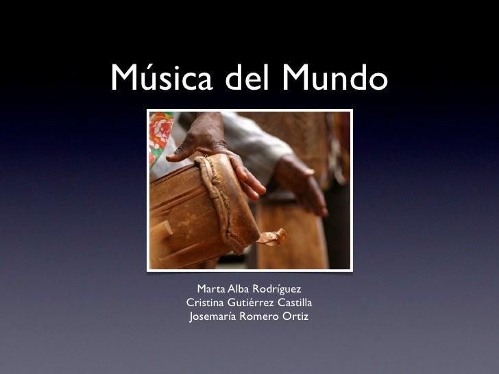Música del Mundo           Marta Alba Rodríguez     Cristina Gutiérrez Castilla     Josemaría Romero Ortiz