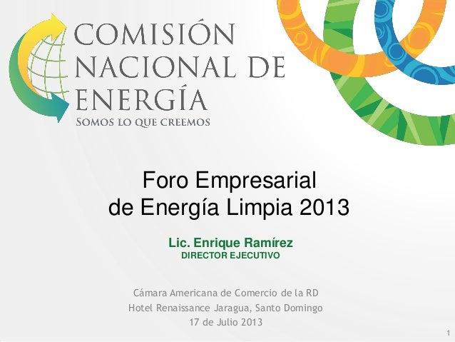 1 Foro Empresarial de Energía Limpia 2013 Cámara Americana de Comercio de la RD Hotel Renaissance Jaragua, Santo Domingo 1...