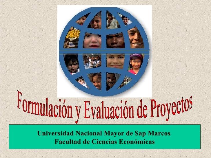 Formulación y Evaluación de Proyectos Universidad Nacional Mayor de Sap Marcos  Facultad de Ciencias Económicas
