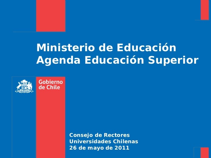 Ministerio de EducaciónAgenda Educación Superior     Consejo de Rectores     Universidades Chilenas     26 de mayo de 2011
