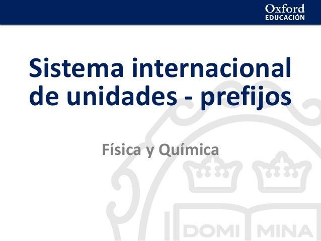 La geosfera Sistema internacional de unidades - prefijos F�sica y Qu�mica
