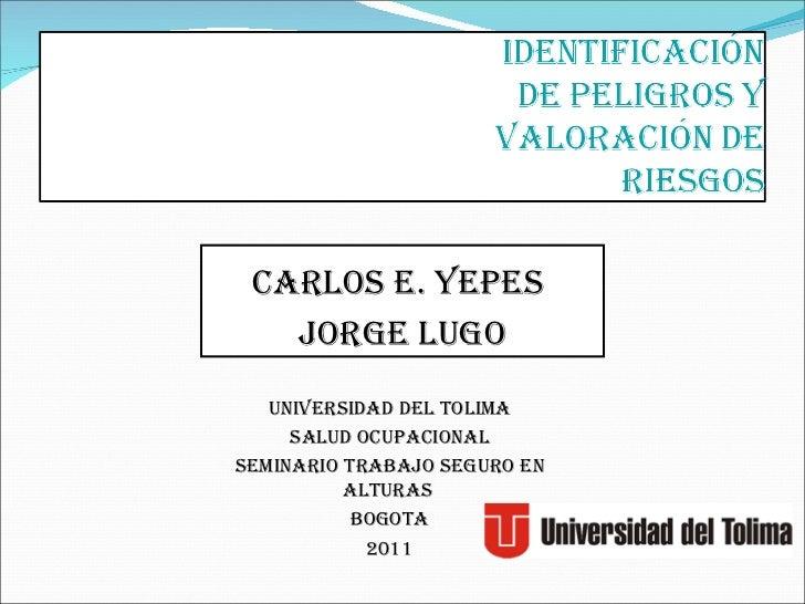 Carlos e. yepes  JORGE LUGO UNIVERSIDAD DEL TOLIMA SALUD OCUPACIONAL Seminario trabajo seguro en alturas  BOGOTA 2011