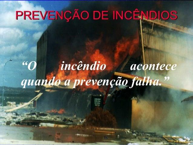 """PREVENÇÃO DE INCÊNDIOS""""O    incêndio     acontecequando a prevenção falha."""""""