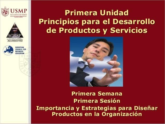 Primera Unidad Principios para el Desarrollo de Productos y Servicios Primera Semana Primera Sesión Importancia y Estrateg...