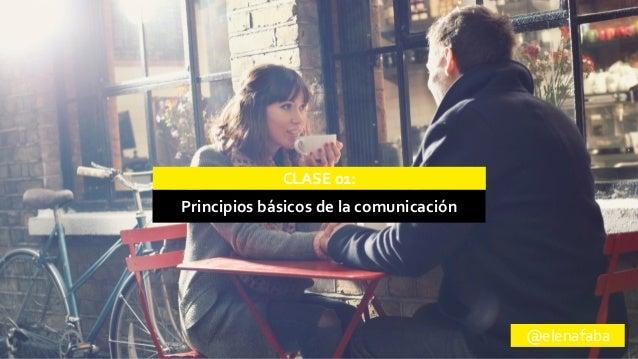 CLASE  01:  Principios  básicos  de  la  comunicación  @elenafaba