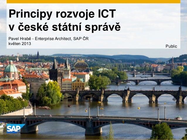 Principy rozvoje ICTv české státní správěPublicPavel Hrabě - Enterprise Architect, SAP ČRkvěten 2013