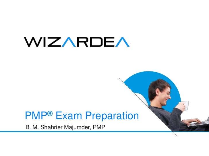 PMP® Exam PreparationB. M. Shahrier Majumder, PMP                 www.wizardea.com | contact@wizardea.com