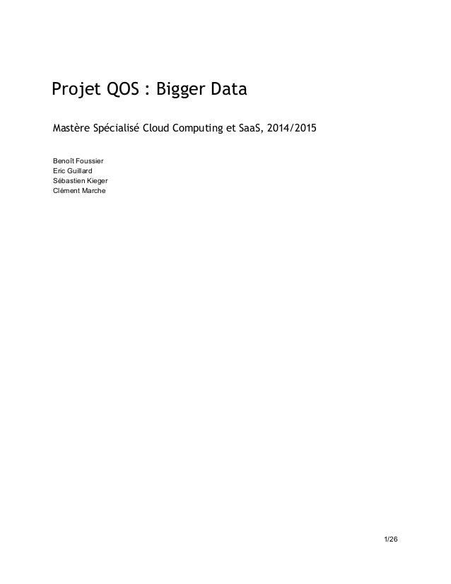 Projet QOS : Bigger Data   Mastère Spécialisé Cloud Computing et SaaS, 2014/2015   BenoîtFoussier EricGuillard Sé...