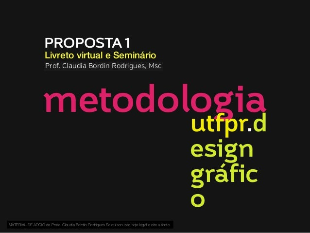 PROPOSTA 1  Livreto virtual e Seminário Prof. Claudia Bordin Rodrigues, Msc  metodologia utfpr.d esign gráfic o  MATERIAL ...