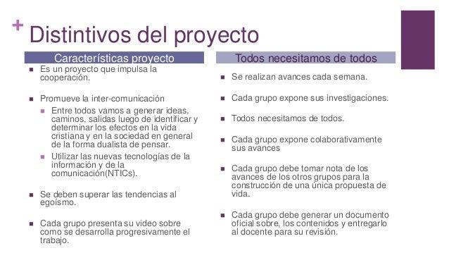 + Distintivos del proyecto  Es un proyecto que impulsa la cooperación.  Promueve la inter-comunicación  Entre todos vam...