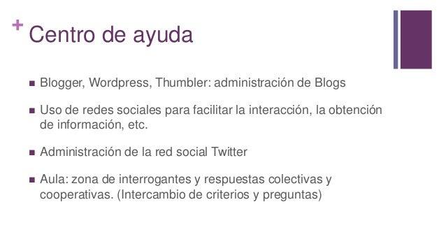 + Centro de ayuda  Blogger, Wordpress, Thumbler: administración de Blogs  Uso de redes sociales para facilitar la intera...