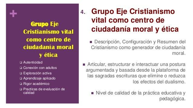 + Grupo Eje Cristianismo vital como centro de ciudadanía moral y ética 4. Grupo Eje Cristianismo vital como centro de ciud...