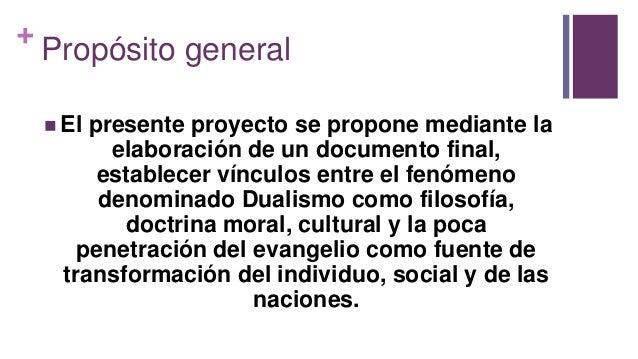 + Propósito general  El presente proyecto se propone mediante la elaboración de un documento final, establecer vínculos e...