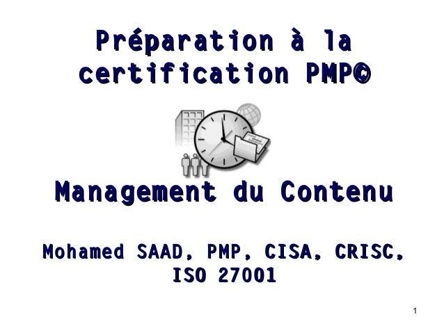 1 Management du ContenuManagement du Contenu Mohamed SAAD, PMP, CISA, CRISC,Mohamed SAAD, PMP, CISA, CRISC, ISO 27001ISO 2...