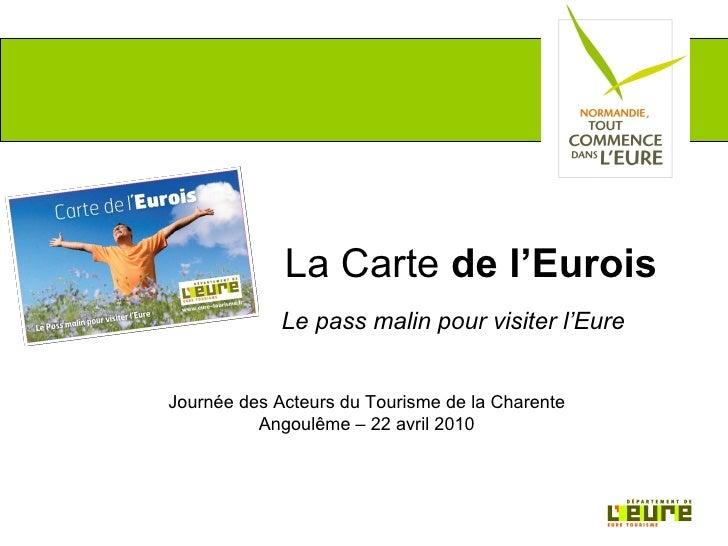 La Carte de l'Eurois              Le pass malin pour visiter l'Eure   Journée des Acteurs du Tourisme de la Charente      ...