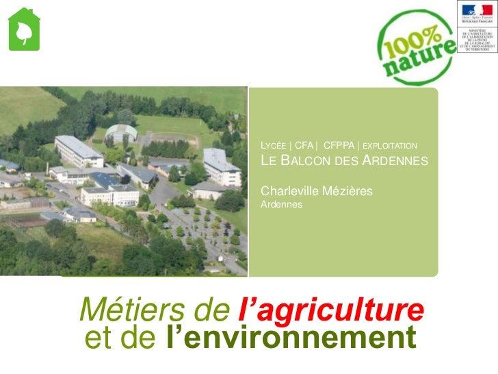 Lycée | CFA |  CFPPA | exploitation<br />Le Balcon des Ardennes<br />Charleville Mézières<br />Ardennes<br />Métiers de l'...