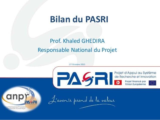 Bilan du PASRI Prof. Khaled GHEDIRA Responsable National du Projet 27 Octobre 2015