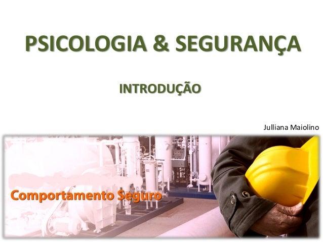 PSICOLOGIA & SEGURANÇA INTRODUÇÃO Julliana Maiolino