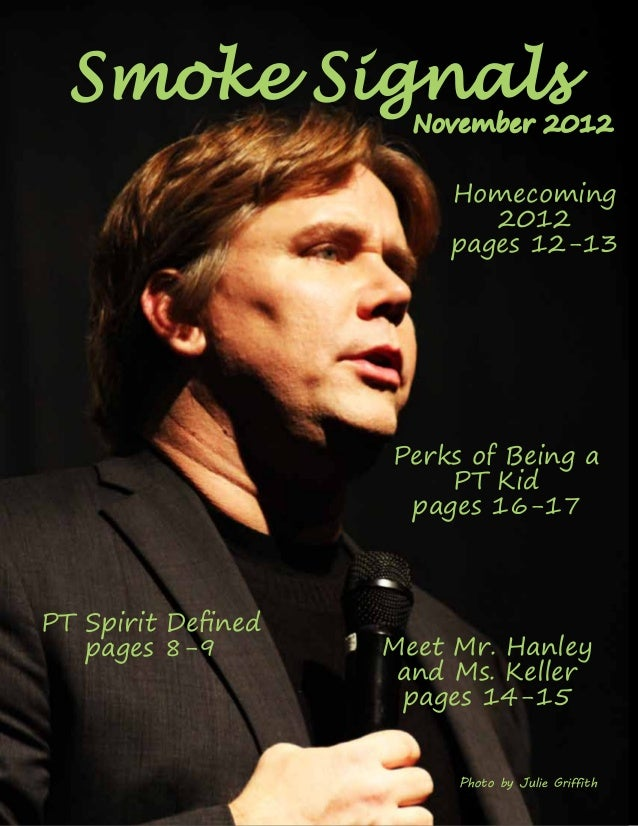 Smoke Signals  November 2012  Homecoming 2012 pages 12-13  Perks of Being a PT Kid pages 16-17  PT Spirit Defined pages 8-...